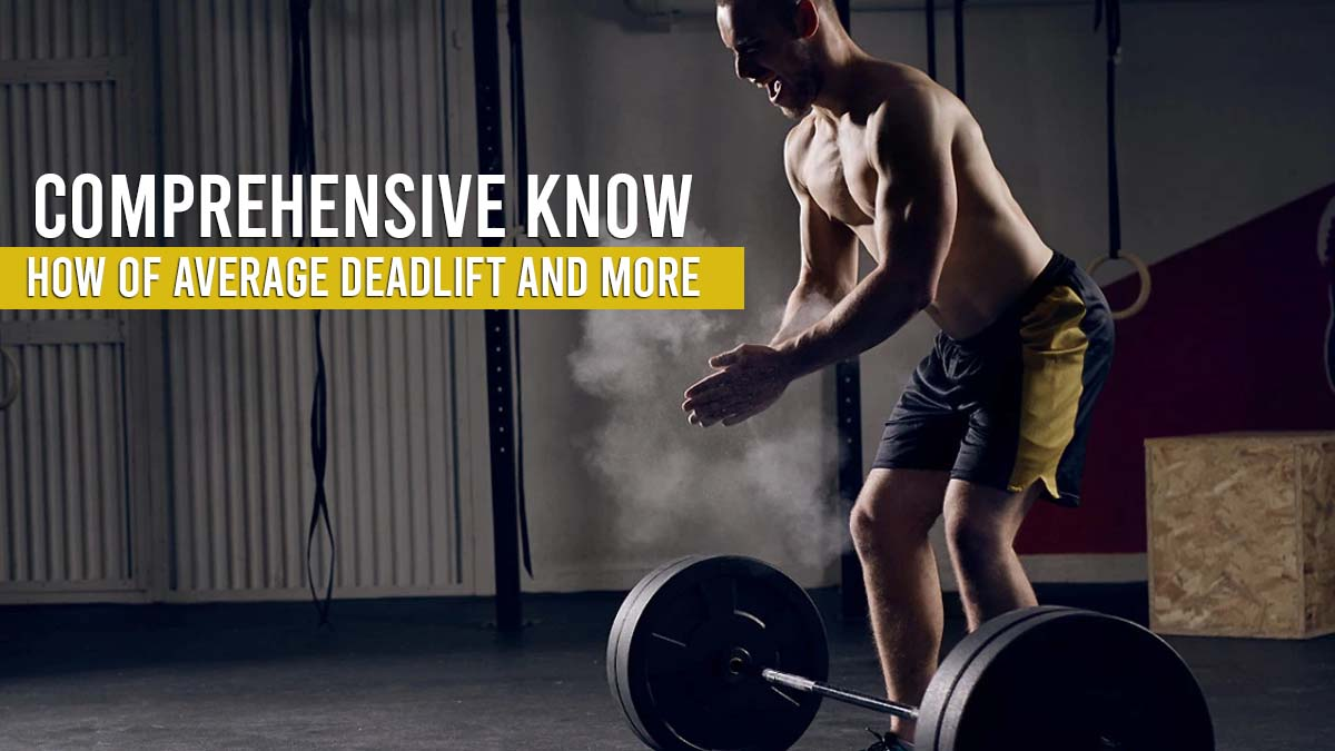 Comprehensive Know-How Of Average Deadlift And More